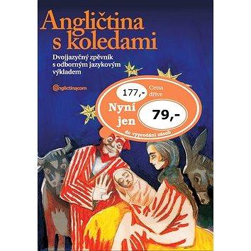 Angličtina s koledami + CD: Dvojjazyčný zpěvník s odborným jazykovým výkladem (978-80-904723