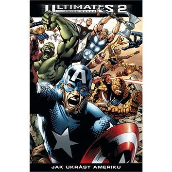 Ultimates 2 Jak ukrást Ameriku: kniha druhá (978-80-7381-857-9)
