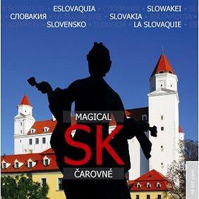SK Magical Čarovné: Eslovakia, Slowakei, Slovakija, Slovakia, Slovensko, La Slovaquie (978-80-89270-35-4)
