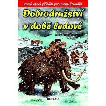 Dobrodružství v době ledové: První velký příběh pro malé čtenáře (978-80-253-1166-0)