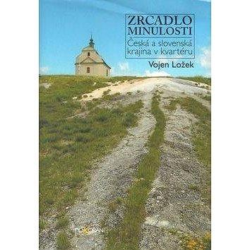 Zrcadlo minulosti: Česká a slovenská krajina v kvartéru (978-80-7363-340-0)