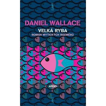 Velká ryba: Román bájných rozměrů (978-80-257-0429-5)