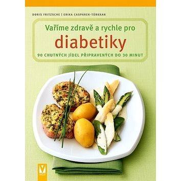 Vaříme zdravě a rychle pro diabetiky: 90 chutných jídel připravených do 30 minut (978-80-7236-698-9)