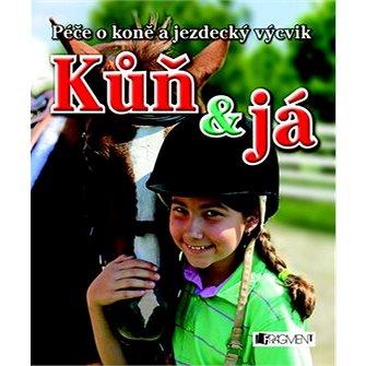 Kůň a já: Péče o koně a jezdecký výcvik (978-80-253-1270-4)