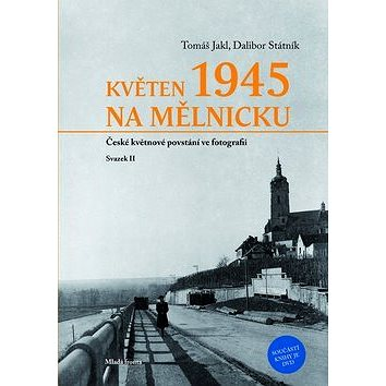 Květen 1945 na Mělnicku: České květnové povstání ve fotografii, svazek II. (978-80-204-2436-5)