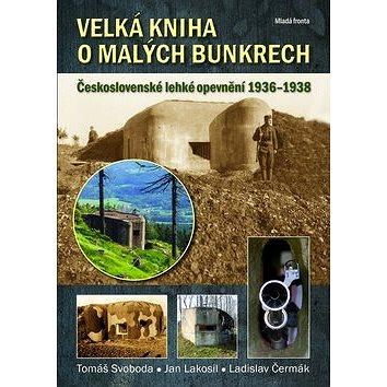 Velká kniha o malých bunkrech: Československé lehké opevnění 1936 - 1938 (978-80-204-2422-8)