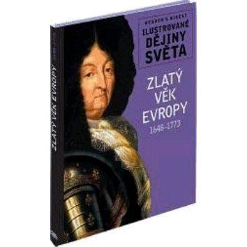 Zlatý věk Evropy 1648 - 1773: Ilustrované dějiny světa (978-80-7406-133-2)
