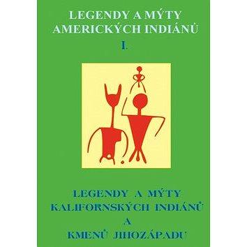 Legendy a mýty amerických Indiánů I.: Legendy a mýty Kalifornských indiánů a kmenů jihozápadu (978-80-85349-87-0)