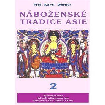 Náboženské tradice Asie 2: Čína, Japonsko, Korea, JV Asie, Srí Lanka (978-80-88969-30-3)