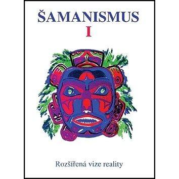 Šamanismus I: Rozšířená vize reality - Sborník (978-80-85349-38-2)