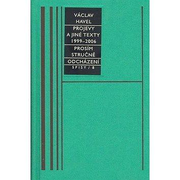 Projevy a jiné texty 1999 - 2006, Prosím stručně, Odcházení, Spisy/8 (978-80-7215-320-6)