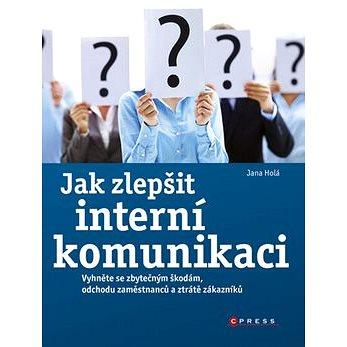 Jak zlepšit interní komunikaci: Vyhněte se zbytečným škodám, odchodu zaměstnanců a ztrátě zákazníků (978-80-251-2636-3)