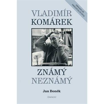 Vladimír Komárek Známý neznámý: obsahuje originální DVD (978-80-7281-418-3)
