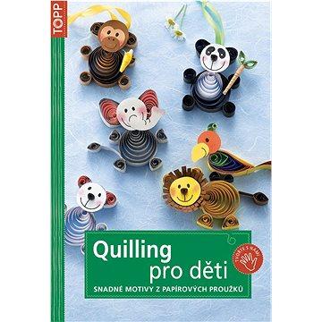 Quilling pro děti: Snadné motivz y papírových proužků (978-80-7342-213-4)