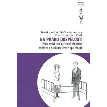 Na prahu dospělosti: Partnerství, sex a životní představy mladých v současné české společnosti (978-80-7363-352-3)