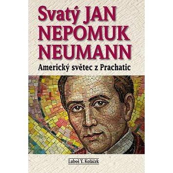 Svatý Jan Nepomuk Neumann: Amrický světec z Prachatic (978-80-87090-46-6)