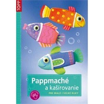 Pappmaché a kašírovanie: Pre malé i veľké ruky (978-80-7342-194-6)