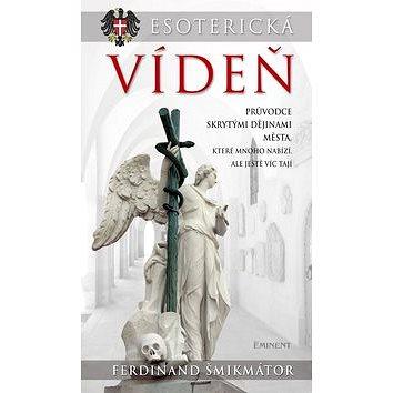 Esoterická Vídeň: Průvodce skrytými dějinami města, které mnoho nabízí, ale ještě víc tají (978-80-7281-419-0)