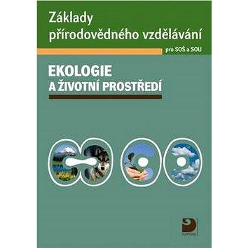 Základy přírodovědného vzdělávání Ekologie a životní prostředí pro SOŠ a SOU (978-80-7373-085-7)