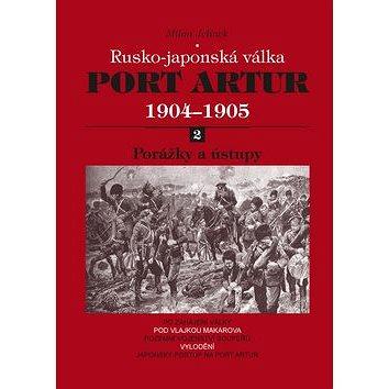 Port Artur 1904-1905 2. díl Porážky a ústupy: Rusko-japonská válka (978-80-7268-746-6)
