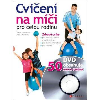Cvičení na míči pro celou rodinu + DVD: Zdravé cviky (978-80-251-3173-2)