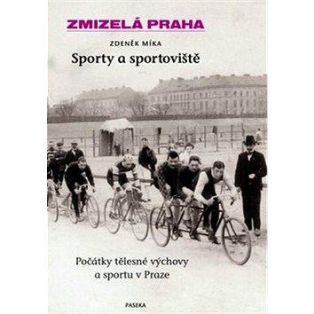 Zmizelá Praha Sporty a sportoviště: Počátky tělesné výchovy a sportu v Praze (978-80-7432-116-0)