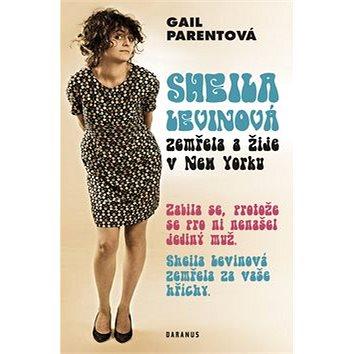 Sheila Levinová zemřela a žije v New Yorku: Zabila se, protože se pro ni nenašel jediný muž. Zemřela (978-80-87423-14-1)