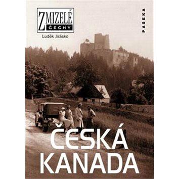 Zmizelé Čechy Česká Kanada (978-80-7432-117-7)