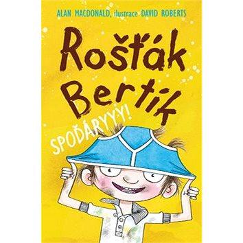 Rošťák Bertík Spoďáryyy! (978-80-7211-389-7)