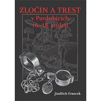 Zločin a trest v Pardubicích 16.-18. století (978-80-7405-120-3)