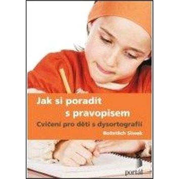 Jak si poradit s pravopisem: Cvičení pro děti s dysortografií (978-80-7367-988-0)