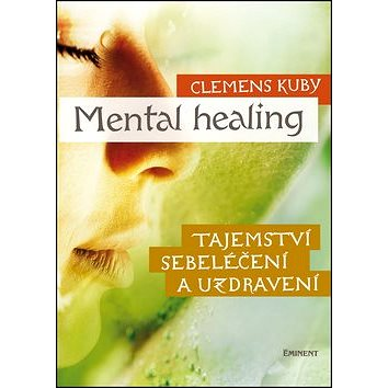 Mental Healing: Tajemství sebeléčení a uzdravení (978-80-7281-428-2)