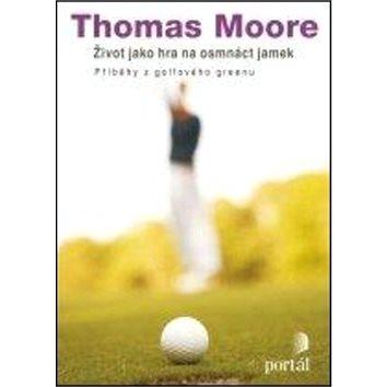 Život jako hra na osmnáct jamek: Příběhy z golfového greenu (978-80-7367-991-0)