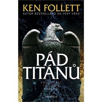 Knižní klub Pád Titánů: První část trilogie Století (978-80-242-3176-1)