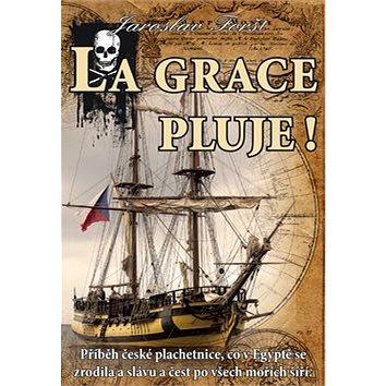 La Grace pluje!: Příběh české plachetnice, co v Egyptě se zrodila a slávu a čest šíří. (978-80-87383-10-0)