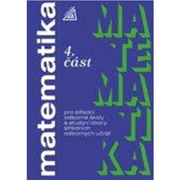 Matematika pro SOŠ a studijní obory SOU 4.část (978-80-7196-407-0)