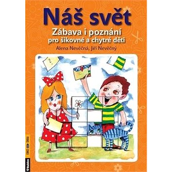 Náš svět: Zábava i poznání pro šikovné a chytré děti (978-80-7346-130-0)