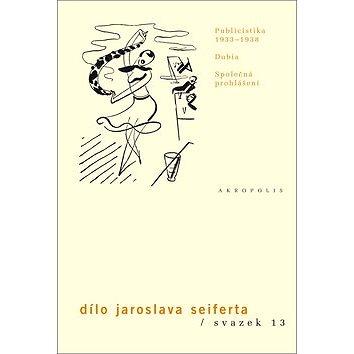 Dílo Jaroslava Seiferta, svazek 13: Publicistika 1933-38, Dubia, Společná prohlášení (978-80-87481-50-9)