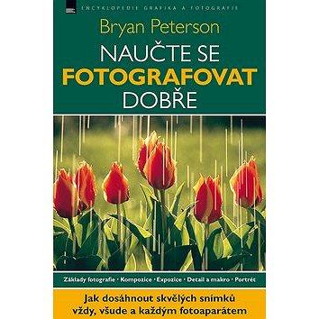 Naučte se fotografovat dobře: Základy fotografie. Kompozice. Expozice. Detail (978-80-7413-086-1)