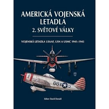 Americká vojenská letadla 2. světové války: Vojenská letadla USAAF, USN a USMC 1941-1945 (978-80-206-1296-0)