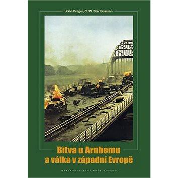 Bitva u Arnhemu a v západní Evropě (978-80-206-1229-8)
