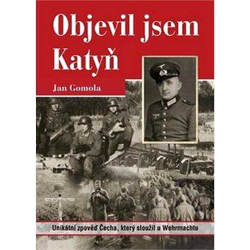 Objevil jsem Katyň: Unikátní zpověď Čecha, který sloužil u Wehrmachtu (978-80-7428-003-0)