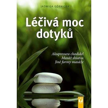Léčivá moc dotyků: Akupresura chodidel, Masáž shiatsu, Jiné formy masáže (978-80-7236-751-1)