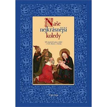 Naše nejkrásnější koledy: 320 vánočních písní a koled z Čech, Moravy a Slezska (978-80-7387-525-1)