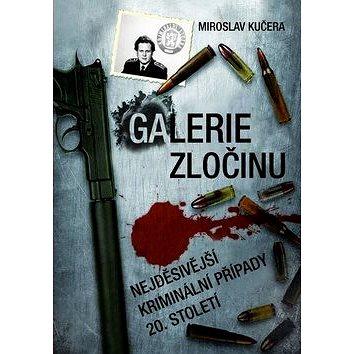 Galerie zločinu: Nejděsivější kriminální zločiny 20. století (978-80-7388-581-6)