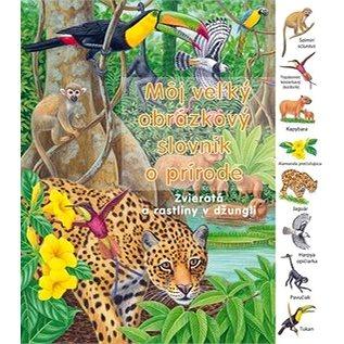 Môj veľký obrázkový slovník o prírode: Zvieratá a rastliny v džungli (978-80-8107-394-6)
