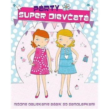 Super dievčatá Párty: Módne obliekanie bábik so samolepkami (978-80-8107-422-6)