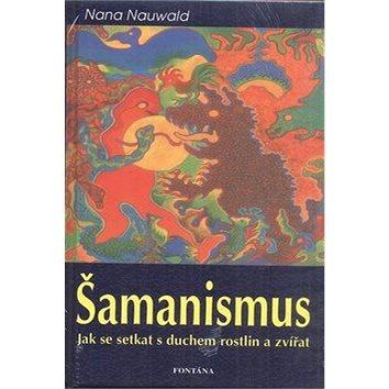 Šamanismus: Jak se setkat s duchem rostlin a zvířat (978-80-7336-635-3)