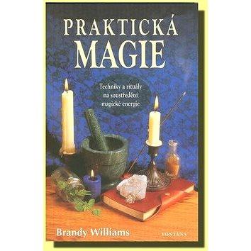 Praktická magie: Techniky a rituály na soustředění magické energie (978-80-7336-643-8)