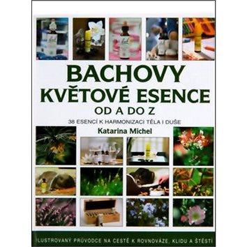 Bachovy květové esence od A do Z: Ilustrovaný průvodce na cestě k rovnovaze, klidu a štěstí. (978-80-7359-351-3)